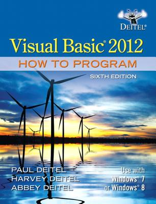 Visual Basic 2012 How to Program By Deitel, Paul/ Deitel, Harvey/ Deitel, Abbey
